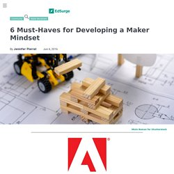 6 Must Haves for Developing a Maker Mindset