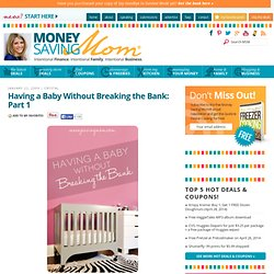 Having a Baby Without Breaking the Bank: Part 1