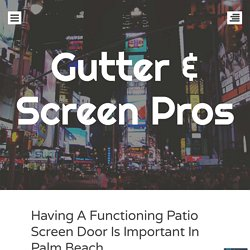 Having A Functioning Patio Screen Door Is Important In Palm Beach