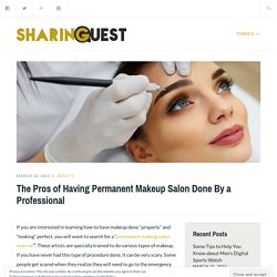 The Pros of Having Permanent Makeup Salon Done By a Professional