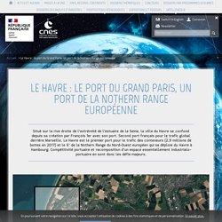 Le Havre : le port du Grand Paris, un port de la Nothern Range europ