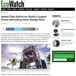 Hawaii Flips Switch on World's Largest Ocean Harvesting Clean Energy Plant