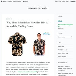 Why There Is Rebirth of Hawaiian Shirt All Around the Clothing Stores