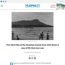This silent film of the Hawaiian Islands from 1924 shows a way of life that once was