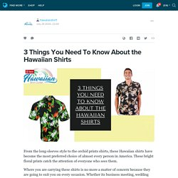 3 Things You Need To Know About the Hawaiian Shirts