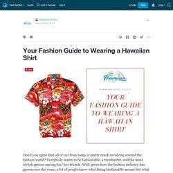 Your Fashion Guide to Wearing a Hawaiian Shirt: hawaiianshirtou — LiveJournal