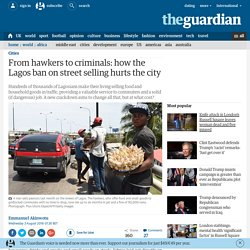 From hawkers to criminals: how the Lagos ban on street selling hurts the city