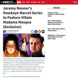 Jeremy Renner's Hawkeye Marvel Series to Feature Villain Madame Masque (Exclu...