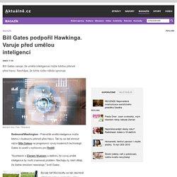 Bill Gates podpořil Hawkinga. Varuje před umělou inteligencí - Aktuálně.cz