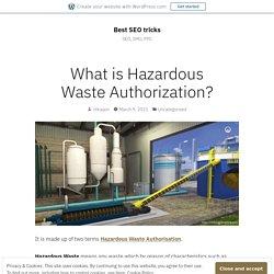 What is Hazardous Waste Authorization? – Best SEO tricks