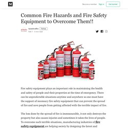 Common Fire Hazards and Fire Safety Equipment to Overcome Them!!