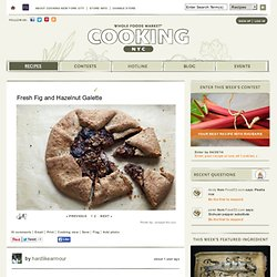 Fresh Fig and Hazelnut Galette - Recipes - Whole Foods Market Cooking New York City