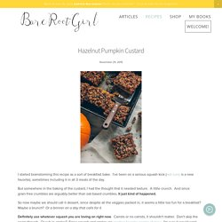 Hazelnut Pumpkin Custard — Bare Root Girl