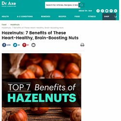 Hazelnuts: 7 Benefits of These Heart-Healthy, Brain-Boosting Nuts
