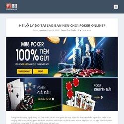 Hé lộ lý do tại sao bạn nên chơi Poker online
