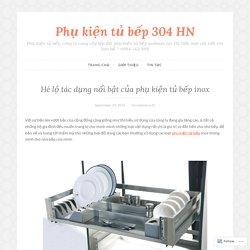 Hé lộ tác dụng nổi bật của phụ kiện tủ bếp inox – Phụ kiện tủ bếp 304 HN