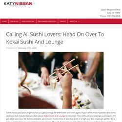 Head On Over To Kokai Sushi And Lounge - Katy Nissan