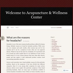 What are the reasons for headache? « Welcome to Acupuncture & Wellness Center