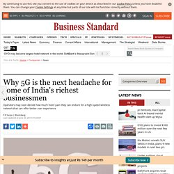 Why 5G is the next headache for some of India's richest businessmen