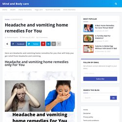 Headache and vomiting home remedies For You