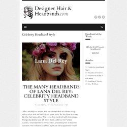The Many Headbands of Lana Del Rey: Celebrity Headband Style