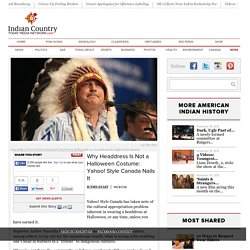 Why Headdress Is Not a Halloween Costume: Yahoo! Style Canada Nails It
