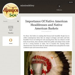 Importance Of Native American Headdresses and Native American Baskets - missiondelrey