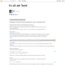 It's all abt Tamil: Headless Chrome/Firefox Selenium Java in Amazon EC2
