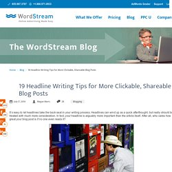 19 Headline Writing Tips for Viral Blog Posts