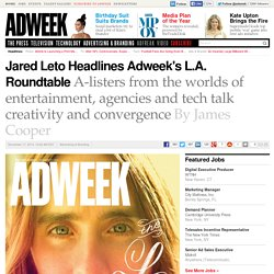 Jared Leto headlines Adweek L.A. Issue with roundtable at Funny or Die