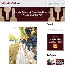 Francly, Cabernet Franc Headlines; It's Not an Opening Act - DallasWineChick.com