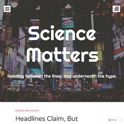 HeadlinesClaim,But DetailsDeny