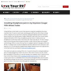 Headphone Jack in my Keystone Cougar Fifth Wheel Trailer - LoveYourRV!