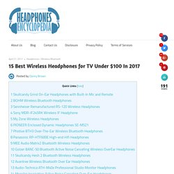 15 Best Wireless Headphones for TV Under $100 In 2017 – Headphones Encyclopedia.com