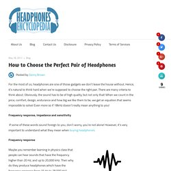 How to Choose the Perfect Pair of Headphones – Headphones Encyclopedia.com