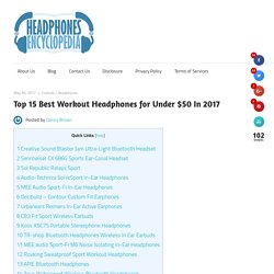 Top 15 Best Workout Headphones for Under $50 In 2017 – Headphones Encyclopedia