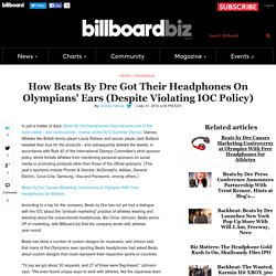 How Beats By Dre Got Their Headphones On Olympians' Ears (Despite Violating I...