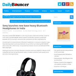 Sony Launches New Base Heavy Bluetooth Headphones In India