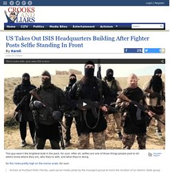 US Takes Out ISIS Headquarters Building After Fighter Posts Selfie Standing In Front