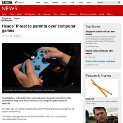 Heads' threat to parents over computer games - BBC News