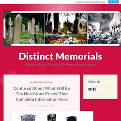 Confused About What Will Be The Headstone Prices? Find Complete Information Here – Distinct Memorials