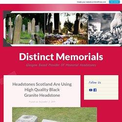 Headstones Scotland Are Using High Quality Black Granite Headstone – Distinct Memorials