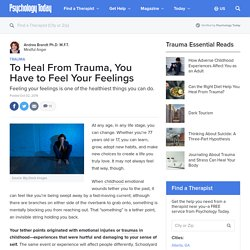 To Heal From Trauma, You Have to Feel Your Feelings