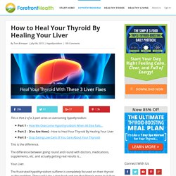 How to Heal Your Thyroid By Healing Your Liver