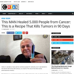 This MAN Healed 5.000 People from Cancer: This Is a Recipe That Kills Tumors in 90 Days