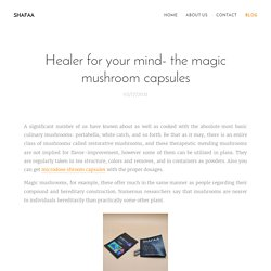 Healer for your mind- the magic mushroom capsules
