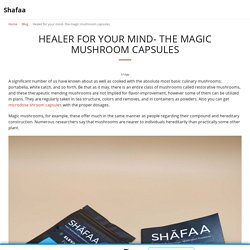 Healer for your mind- the magic mushroom capsules - Shafaa