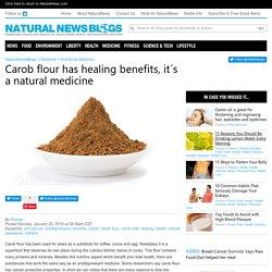 Carob flour has healing benefits, it´s a natural medicine