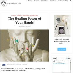 The Healing Power of Your Hands - Forever Conscious