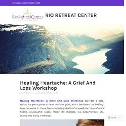 Healing Heartache: A Grief And Loss Workshop – Rio Retreat Center